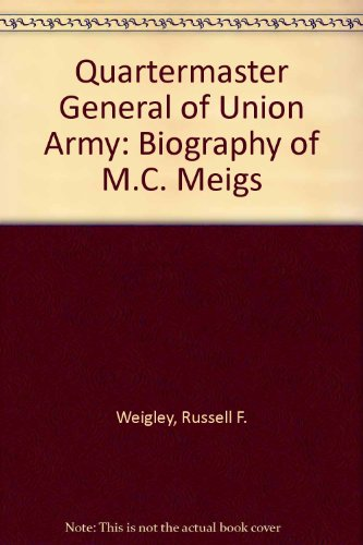 Quartermaster General of Union Army: Biography of M.C. Meigs (0231022719) by Russell F. Weigley