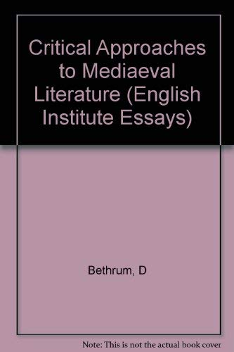 Critical Approaches to Medieval Literature: Selected Papers: Editor-Dorothy Bethurum; Foreword-Dorothy