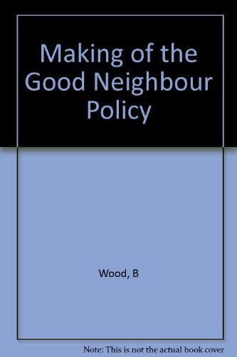 The making of the good neighbor policy: Wood, Bryce