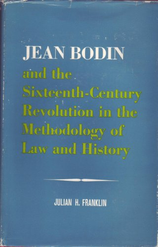 9780231024914: Jean Bodin and Sixteenth-Century Revolution in Methodology of Law and History