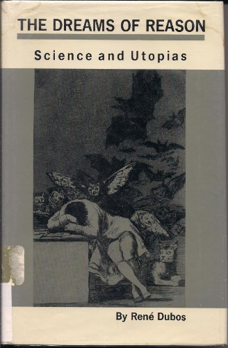 The Dreams Of Reason Science and Utopias: Dubos, Rene