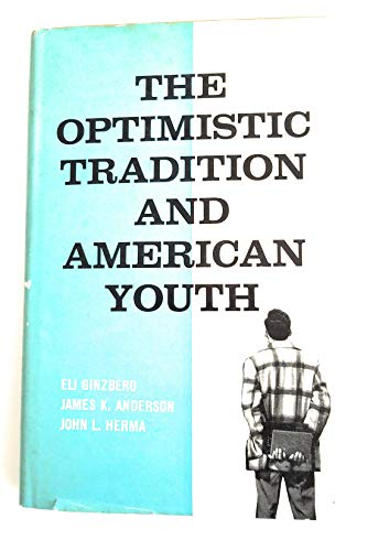 Ginzberg: The Optimistic Tradition & American Youth (Cloth): Ginzberg, Eli, etc.