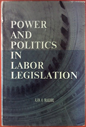 Power and Politics in Labor Legislation (Cloth): Alan K. McAdams