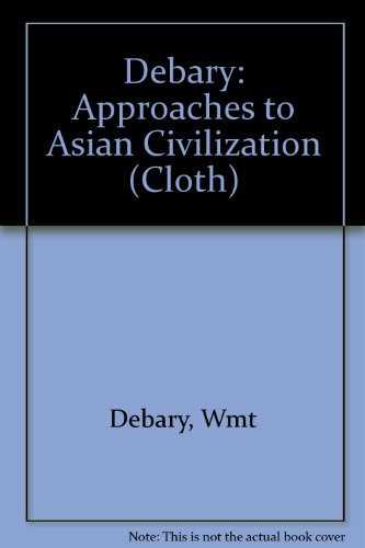 Debary: Approaches to Asian Civilization (Cloth): WMT DEBARY
