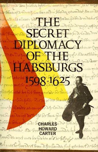 The Secret Diplomacy of the Habsburgs, 1598-1625: Carter, Charles Howard