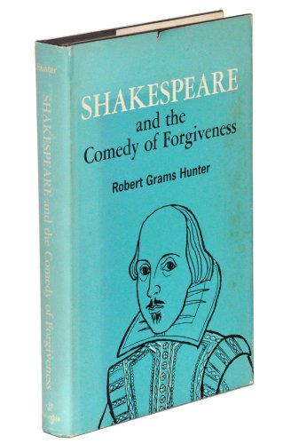 Shakespeare and the Comedy of Forgiveness: Hunter, Robert G.