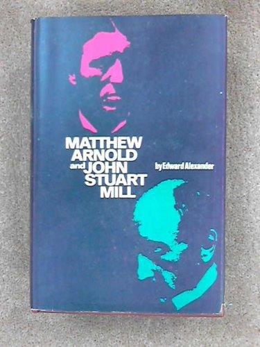 Matthew Arnold and John Stuart Mill: Alexander, Edward