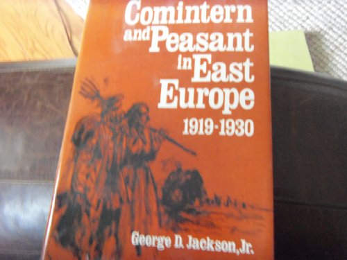Comintern and Peasant in East Europe, 1919-1930: Jackson, George D.