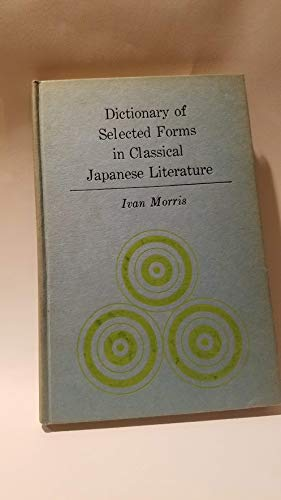 9780231029247: Morris: Dictionary of Selected Forms in Classical Japanese Literature (Cloth)