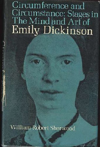 Circumference and Circumstance: Stages in the Mind and Art of Emily Dickinson: Sherwood, W.R.