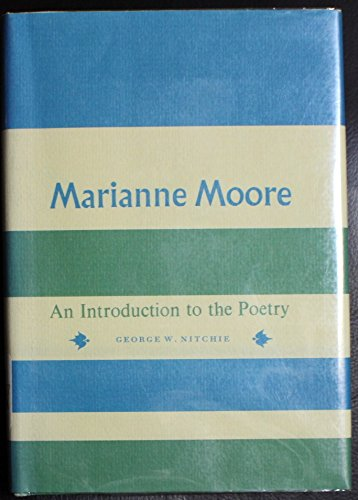 Marianne Moore, and Introduction to the Poetry: Nitchie, George W.