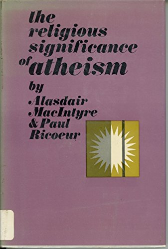 The Religious Significance of Atheism: Alasdair MacIntyre, Paul Ric�ur