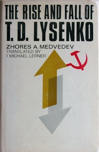 Rise and Fall of T.D.Lysenko: Medvedev, Zhores A.