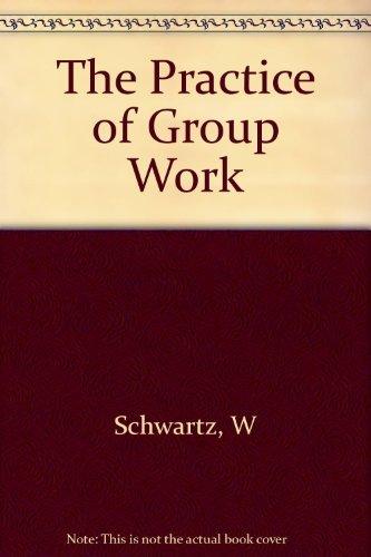 The Practice of Group Work: Schwartz, William