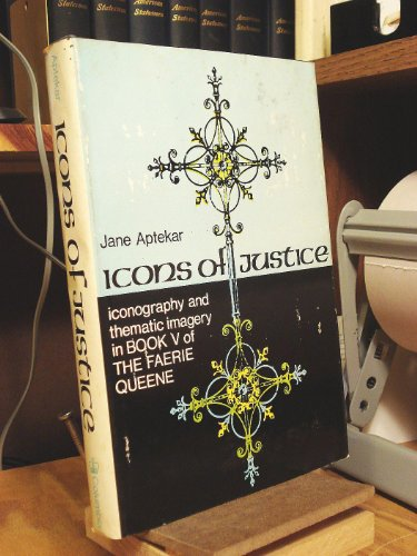 Icons of Justice: Iconography & Thematic Imagery in Book Five of the Faerie Queen: Aptekar, ...