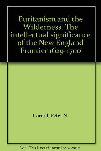 Puritanism and the Wilderness: 1629-1700, The Intellectual Significance of the New England Frontier...