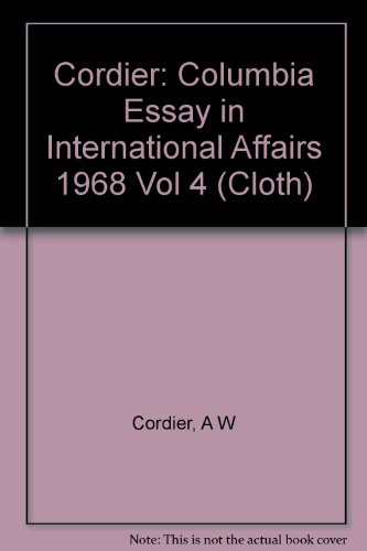 Columbia Essays in International Affairs. Volume IV: The Dean's Papers, 1968: Cordier, Andrew ...