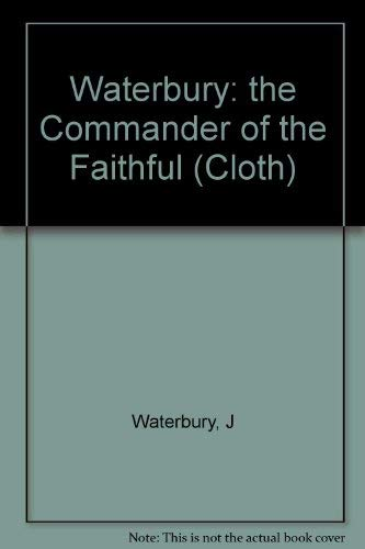 9780231033268: Waterbury: the Commander of the Faithful (Cloth) (Modern Middle East series)