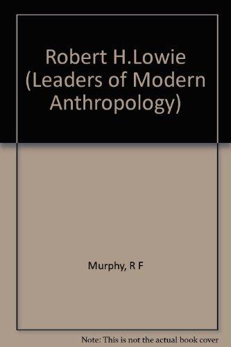 Robert H.Lowie (Leaders of Modern Anthropology) (0231033974) by Murphy, Robert Francis