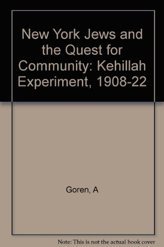 New York Jews And The Quest For Community: The Kehillah Experiment, 1908- 1922.: Goren, Arthur A.