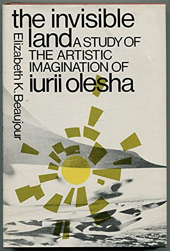 9780231034289: The Invisible Land: A Study of the Artistic Imagination of Iurii Olesha