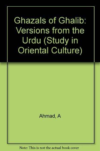 Ghazals of Ghalib: Versions from the Urdu (Study in Oriental Culture) (Urdu and English Edition): ...
