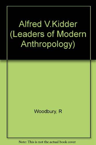 Alfred V. Kidder (Leaders of Modern Anthropology: Woodbury, Richard B.
