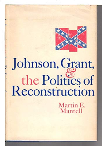 9780231035071: Johnson, Grant, and the Politics of Reconstruction