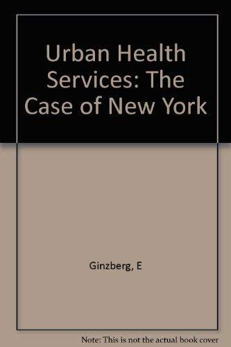 Urban Health Services: The Case of New York: Eli Ginzberg