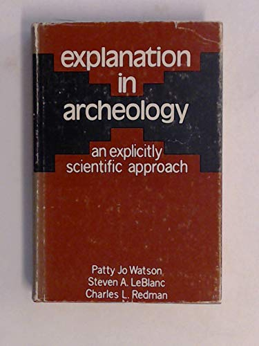 9780231035446: Explanation in Archaeology: An Explicit Scientific Approach