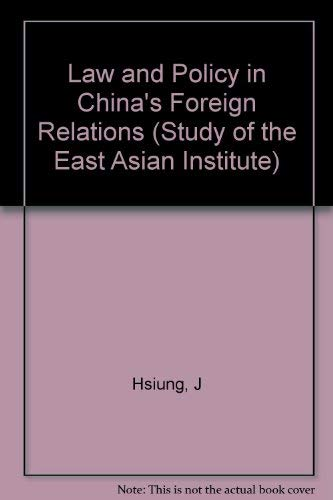 Law and Policy in China's Foreign Relations;: Hsiung, James Chieh