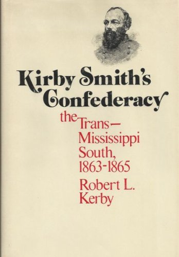 Kirby Smith's Confederacy : The Trans-Mississippi South,: Robert L. Kerby