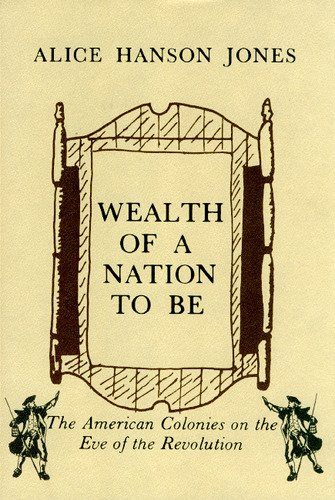 WEALTH OF A NATION TO BE; THE AMERICAN COLONIES ON THE EVE OF THE REVOLUTION.