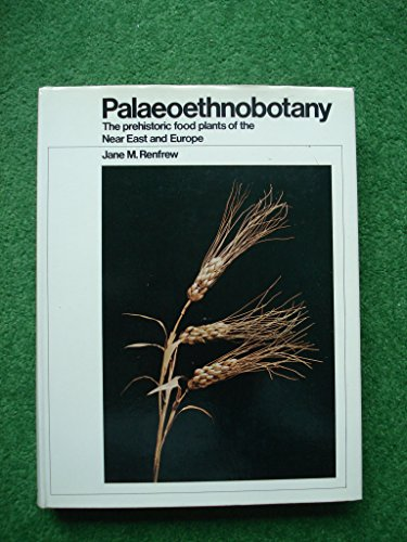 Palaeoethnobotany: The Prehistoric Food Plants of the Near East and Europe