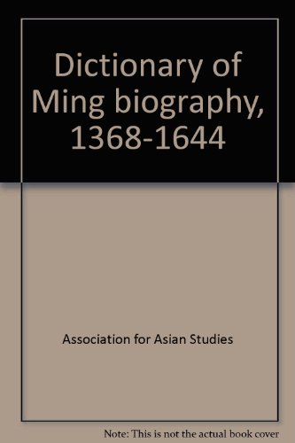 Dictionary of Ming Biography, 1368-1644: Volume I [1], A-L: Association for Asian Studies