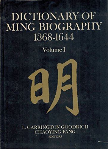 Dictionary of Ming Biography 1368-1644. The Ming: CHAOYING FANG [EDS.]. GOODRICH,