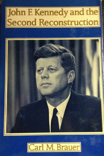 Brauer: John F Kennedy & the Second Reconstruction (Cloth) (Contemporary American history ...