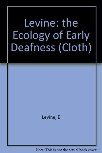 Levine: the Ecology of Early Deafness (Cloth): E. Levine