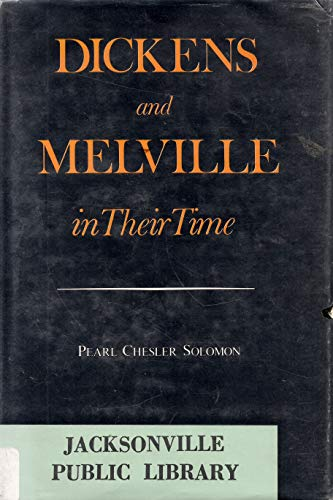 Dickens and Melville in Their Time: Solomon, Pearl C.