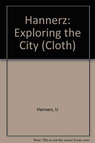 9780231039826: Hannerz: Exploring the City (Cloth)