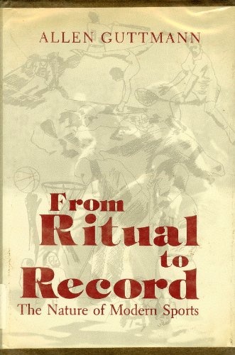 9780231039932: Guttman: from Ritual to Record the Nature of Modern Sports (Cloth)