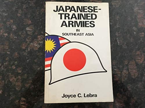 9780231039956: Japanese-Trained Armies in Southeast Asia: Independence and Volunteer Forces in World War II