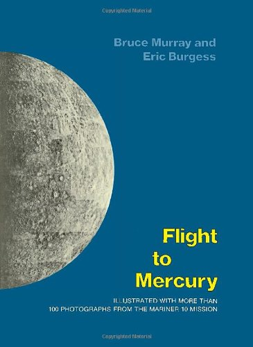 Flight to Mercury: Illustrated with More Than 100 Photographs from the Mariner 10 Mission
