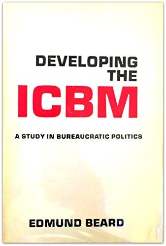 Developing the Icbm: A Study in Bureaucratic: Edmund Beard