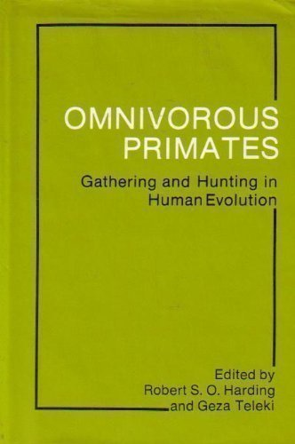 Omnivorous Primates: Gathering and Hunting in Human Evolution: Robert S. O. Harding