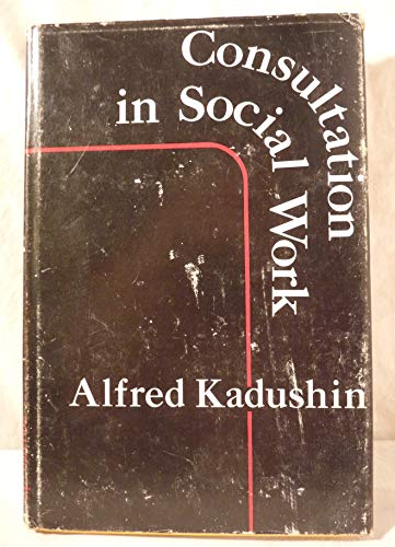 9780231041249: Kadushin: Consultation in Social Work (Cloth)