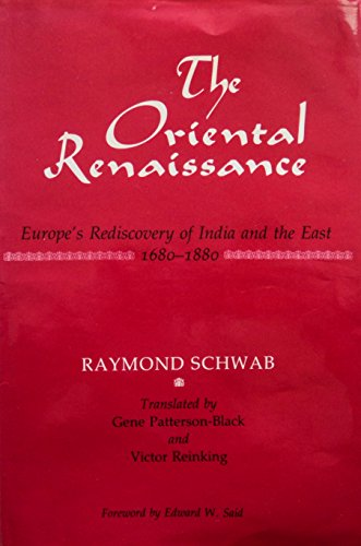 Oriental renaissance: Europe's rediscovery of India and: Raymond Schwab