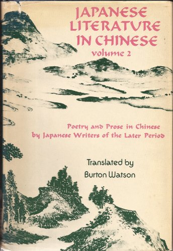 Japanese Literature in Chinese, Vol. 2: Poetry & Prose in Chinese by Japanese Writers of the ...