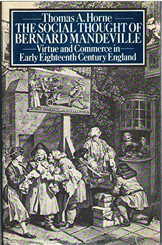 The Social Thought of Bernard Mandeville Virtue and Commerce in Early Eighteenth-Century England: ...