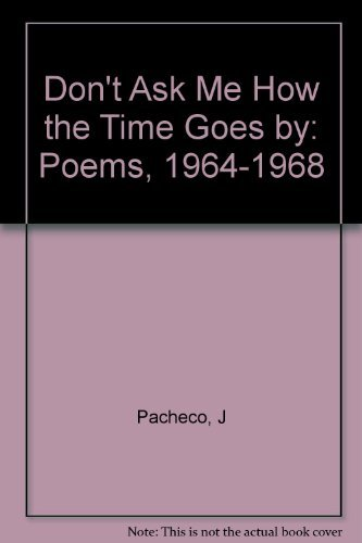 9780231042840: Don't Ask Me How the Time Goes by: Poems, 1964-1968